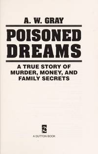 Poisoned Dreams  A True Story of Murder, Money and Family Secrets