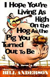I Hope You're Living as High on the Hog as the Pig You Turned Out to Be