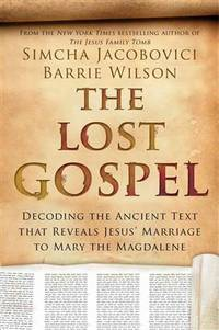 The Lost Gospel: Decoding the Ancient Text that Reveals Jesus' Marriage to Mary the Magdalene by  Barrie  Simcha and Wilson - Hardcover - from ShopBookShip and Biblio.com