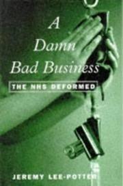 A Damn Bad Business - the NHS Deformed