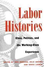 Labor Histories   :?Class, Politics, and the Working-Class Experience