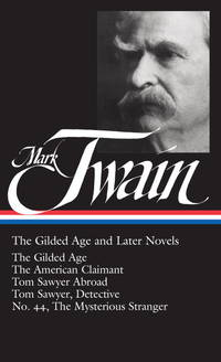 image of Mark Twain: The Gilded Age and Later Novels: The Gilded Age / The American Claimant / Tom Sawyer Abroad / Tom Sawyer, Detective / No. 44, The Mysterious Stranger (Library of America)