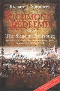 Richmond Redeemed: The Siege at Petersburg, The Battles of Chaffin's Bluff and Poplar Spring Church, September 29 - October 2, 1864