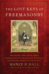 The Lost Keys of Freemasonry (Also Includes: Freemasonry of the Ancient Egyptians / Masonic...