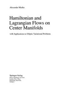 Hamiltonian and Lagrangian Flows on Center Manifolds: with Applications to Elliptic Variational...