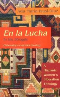 En LA Lucha in the Struggle: A Hispanic Women's Liberation Theology by Isasi-Diaz, Ada Maria - 1993
