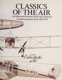 Classics of the Air: An Illustrated History of the Development of Military Planes from 1913-1935