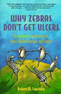 Why Zebras Don't Get Ulcers: An Updated Guide to Stress, Stress Related Diseases, and Coping