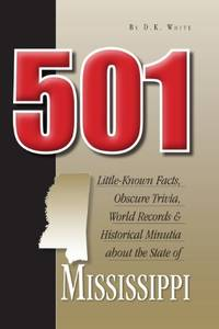 501 Little-Known Facts, Obscure Trivia, World Records & Historical Minutia from the State of...