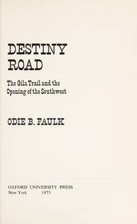Destiny road;: The Gila Trail and the opening of the Southwest by Odie B Faulk - 1st Edition - 1973 - from J. Mercurio Books, Maps, & Prints (SKU: 008909)