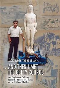 . ..and Then I Met the Getty Kouros:   An Engineer's Odyssey from the  Streets of Tehran to...