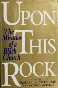Upon This Rock. The Miracles of a Black Church