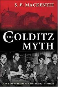 The Golditz Myth, The Real Story of POW Life in Nazi Germany