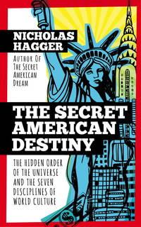 SECRET AMERICAN DESTINY: The Hidden Order Of The Universe & The Seven Disciplines Of World Culture