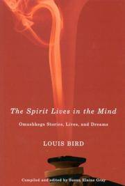 The Spirit Lives in the Mind: Omushkego Stories, Lives, and Dreams by Bird, Louis - 2007