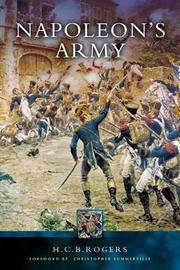 Napoleon's Army by H. C. B. Rogers - Paperback - from Powell's Bookstores Chicago and Biblio.co.uk