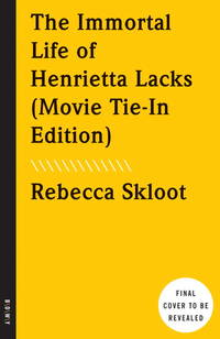 image of The Immortal Life of Henrietta Lacks (Movie Tie-In Edition)
