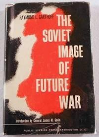 THE SOVIET IMAGE OF FUTURE WAR