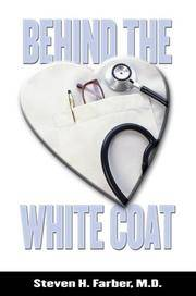 Behind the White Coat : Intimate Reflections on Being a Doctor in Today's World