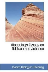 Macaulay's Essays On Addison and Johnson