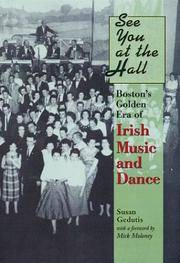 See You at the Hall Boston\'s Golden Era of Irish Music and Dance