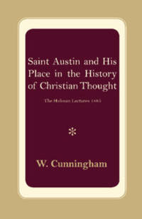 Saint Austin and his Place in the History of Christian Thought.  The  Hulsean Lectures, 1885. by  W Cunningham - Paperback - 1st Thus - 2013 - from Boomer's Books and Biblio.com