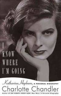I Know Where I'm Going: Katharine Hepburn: a Personal Biography