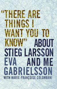 """There Are Things I Want You to Know"""" About Stieg Larsson and Me"""