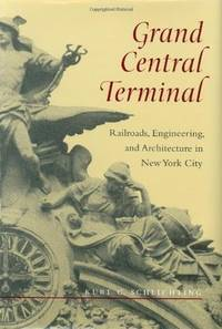 Grand Central Terminal: Railroads, Engineering, and Architecture in New York City by  Kurt C Schlichting - 1st - 2001 - from Abacus Bookshop and Biblio.com