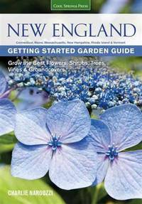 New England Getting Started Garden Guide: Grow the Best Flowers, Shrubs, Trees, Vines &...