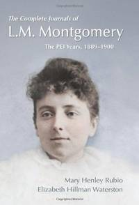 The Complete Journals of L.M. Montgomery: The PEI Years, 1889-1900 by  Elizabeth Hillman  Mary H. & Waterston - 1st Edition - 2012 - from ABC:  Antiques, Books & Collectibles and Biblio.com