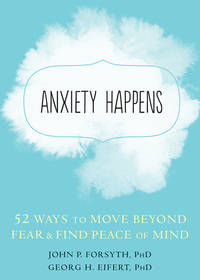 ANXIETY HAPPENS: 52 Ways To Move Beyond Fear & Find Peace Of Mind