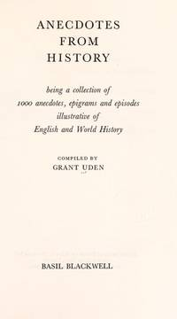 ANECDOTES FROM HISTORY: being a collection of 1000 anecdotes, epigrams and episodes illustrative...