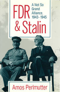 FDR & Stalin: A Not So Grand Alliance, 1943-1945