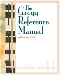 The Gregg Reference Manual: A Manual of Style, Grammar, Usage, and Formatting Tribute Edition...