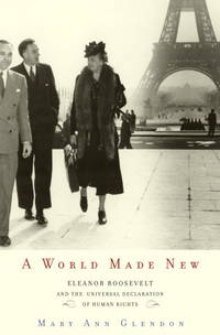 A World Made New : Eleanor Roosevelt And The Universal Declaration Of Human Rights by Glendon , Mary Ann - 2001
