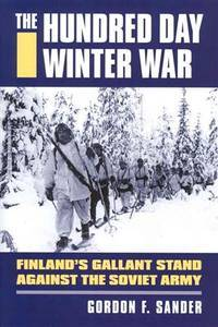 The Hundred Day Winter War: Finland's Gallant Stand against the Soviet Army (Modern War Studies (Hardcover))