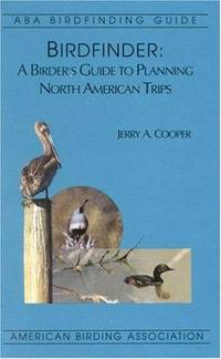 Birdfinder: A Birder's Guide to Planning North American Trips (Aba Birdfinding Guide)