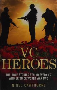 VC Heroes: The True Stories Behind Every Vc Winner Since World War Two: The True Stories Behind...