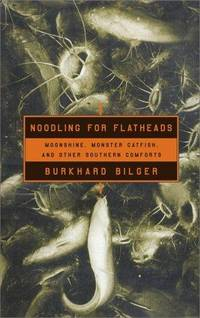 Noodling for Flatheads : Moonshine, Monster Catfish, and Other Southern Comforts by  Burkhard Bilger - First Edition - 2000 - from Second Chance Books & Comics and Biblio.com