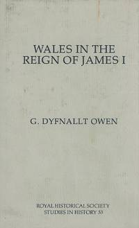 Wales in the Reign of James I (Royal Historical Society Studies in History) by  G. Dyfnallt Owen - 1st Edition - 1988 - from Winghale Books (SKU: 091231)