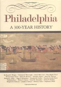 Philadelphia: A 300-Year History by Weigley, Russell F., et al: Wainwright, Wolf, Dunn, Bronner, Thayer, Tinkcom, Miller, Richardson, Geffen, Beers, Burt, Davies, Abernathy, Dudden, Clark - 1982