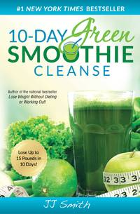 10-Day Green Smoothie Cleanse: Lose Up to 15 Pounds in 10 Days! by  JJ Smith - Paperback - 2014 - from Wilmington Books and Biblio.com
