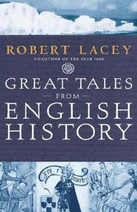 Great Tales from English History: The Truth About King Arthur, Lady Godiva, Richard the Lionheart, and More by Robert Lacey - Hardcover - 2004 - from Books and More by the Rowe (SKU: 10-3H031610910X)