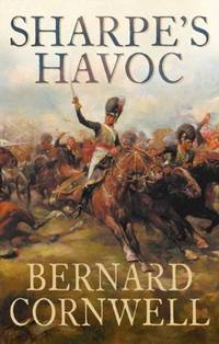 Sharpe's Havoc: Richard Sharpe and the Campaign in Northern Portugal, Spring 1809 by Cornwell, Bernard - 2003