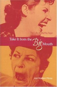 Take it from the Big Mouth: The Life of Martha Raye. by  Jean Maddern Pitrone - 1st - 1999 - from McAllister & Solomon Books and Biblio.com