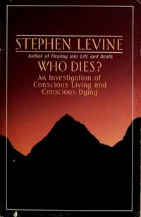 Who Dies? : An Investigation of Conscious Living and Dying