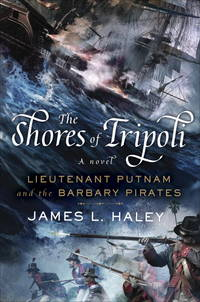 The Shores of Tripoli: Lieutenant Putnam and the Barbary Pirates a novel