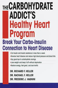 The Carbohydrate Addict's Healthy Heart Program: Break Your Carbo-Insulin Connection to Heart...