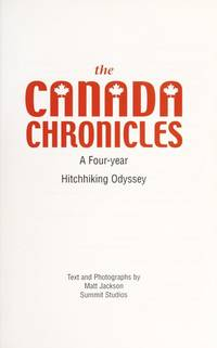 The Canada Chronicles : A Four-Year Hitchhiking Odyssey - Signed